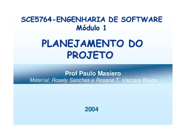 Prof Paulo Masiero Material: Rosely Sanches e Rosana T. Vaccare Braga 20042004 SCE5764SCE5764--ENGENHARIA DE SOFTWAREENGEN...