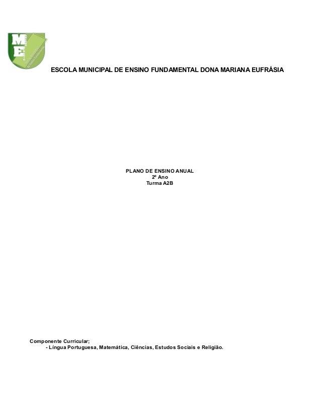 ESCOLA MUNICIPAL DE ENSINO FUNDAMENTAL DONA MARIANA EUFRÁSIA PLANO DE ENSINO ANUAL 2º Ano Turma A2B Componente Curricular;...