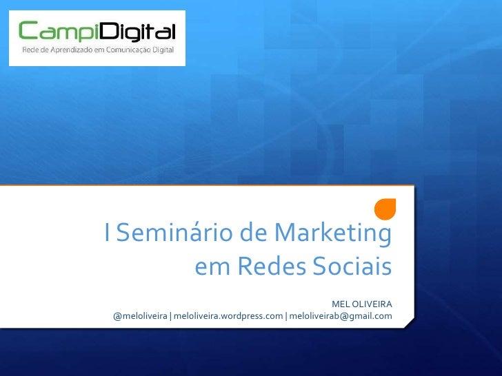 I Seminário de Marketing em Redes Sociais<br />MEL OLIVEIRA<br />@meloliveira | meloliveira.wordpress.com | meloliveirab@g...