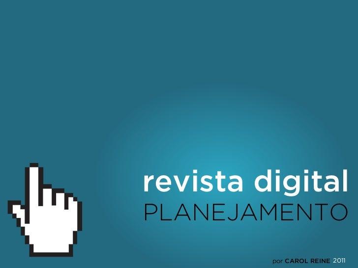 revista digitalPLANEJAMENTO         por CAROL REINE 2011