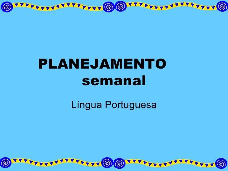 PLANEJAMENTO  semanal Língua Portuguesa