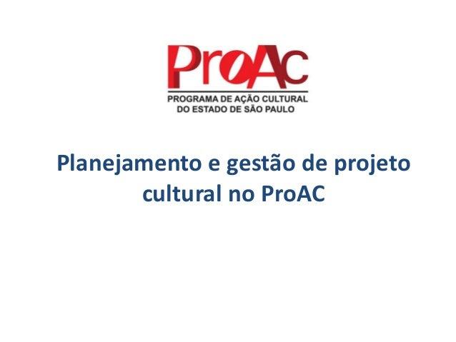 Planejamento e gestão de projeto cultural no ProAC