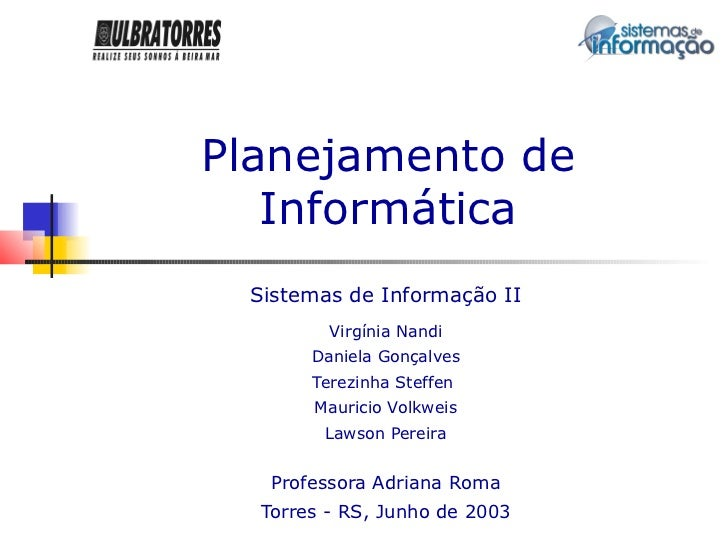 Planejamento de   Informática Sistemas de Informação II         Virgínia Nandi       Daniela Gonçalves       Terezinha Ste...