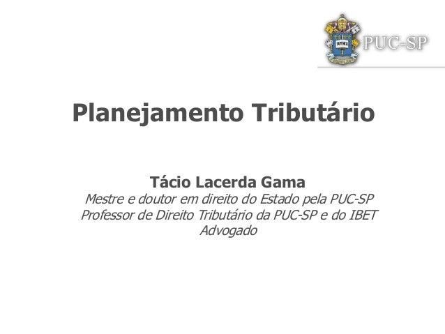 Planejamento Tributário            Tácio Lacerda Gama Mestre e doutor em direito do Estado pela PUC-SPProfessor de Direito...