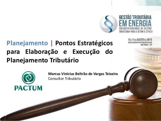 Planejamento | Pontos Estratégicos para Elaboração e Execução do Planejamento Tributário Marcus Vinicius Beltrão de Vargas...