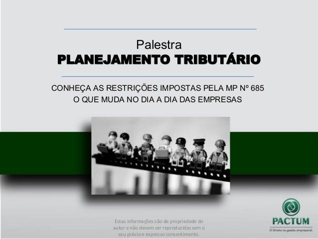 Palestra PLANEJAMENTO TRIBUTÁRIO CONHEÇA AS RESTRIÇÕES IMPOSTAS PELA MP Nº 685 O QUE MUDA NO DIA A DIA DAS EMPRESAS Estas ...