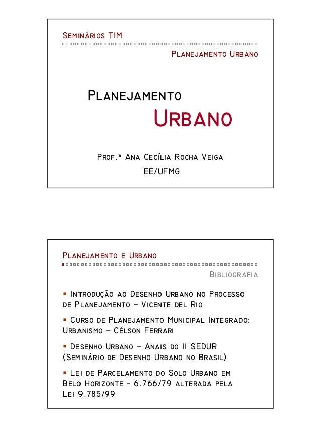Seminários TIM Planejamento Urbano  Planejamento  Urbano Prof.a Ana Cecília Rocha Veiga EE/UFMG  Planejamento e Urbano Bib...