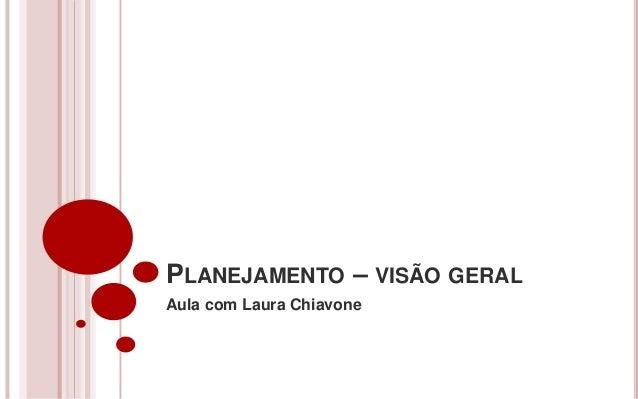 PLANEJAMENTO – VISÃO GERALAula com Laura Chiavone
