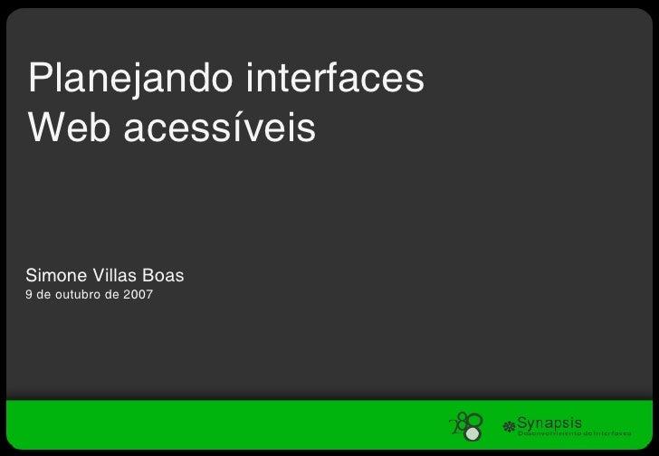 Planejando interfaces Web acessíveis Simone Villas Boas 9 de outubro de 2007