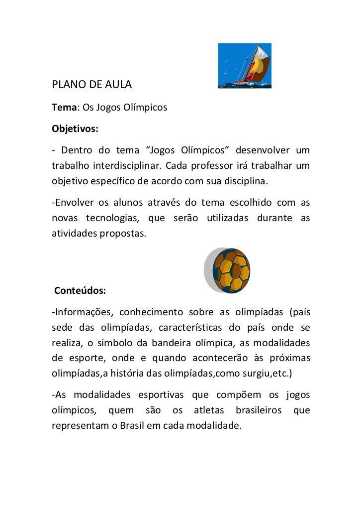 """PLANO DE AULATema: Os Jogos OlímpicosObjetivos:- Dentro do tema """"Jogos Olímpicos"""" desenvolver umtrabalho interdisciplinar...."""