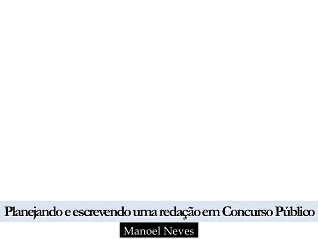 PlanejandoeescrevendoumaredaçãoemConcursoPúblico Manoel Neves