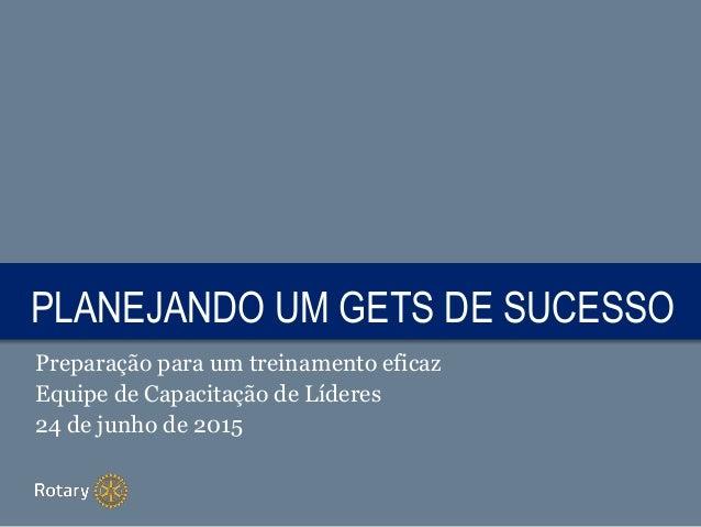 TITLEPLANEJANDO UM GETS DE SUCESSO Preparação para um treinamento eficaz Equipe de Capacitação de Líderes 24 de junho de 2...