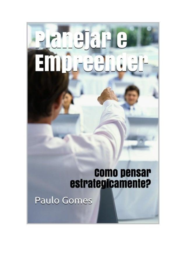 PLANEJAR E EMPREENDER Como Pensar Estrategicamente? Paulo Gomes