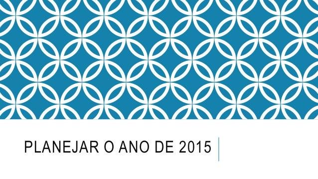 PLANEJAR O ANO DE 2015