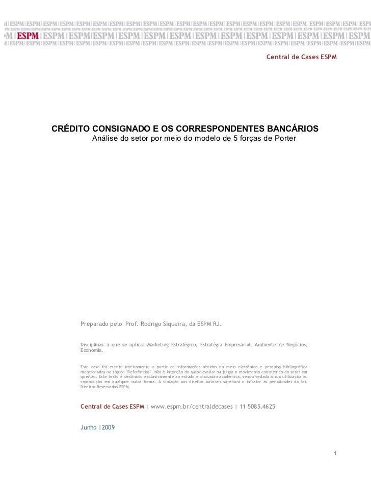Central de Cases ESPMCRÉDITO CONSIGNADO E OS CORRESPONDENTES BANCÁRIOS          Análise do setor por meio do modelo de 5 f...