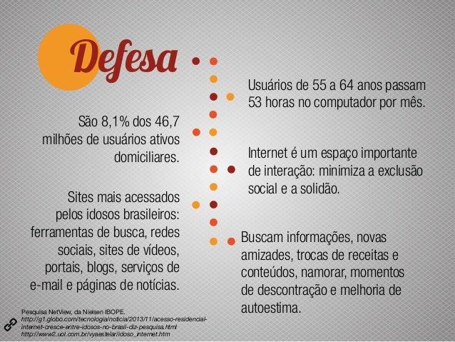 Defesa Usuários de 55 a 64 anos passam 53 horas no computador por mês. Internet é um espaço importante de interação: minim...
