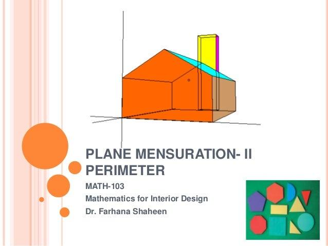PLANE MENSURATION- IIPERIMETERMATH-103Mathematics for Interior DesignDr. Farhana Shaheen