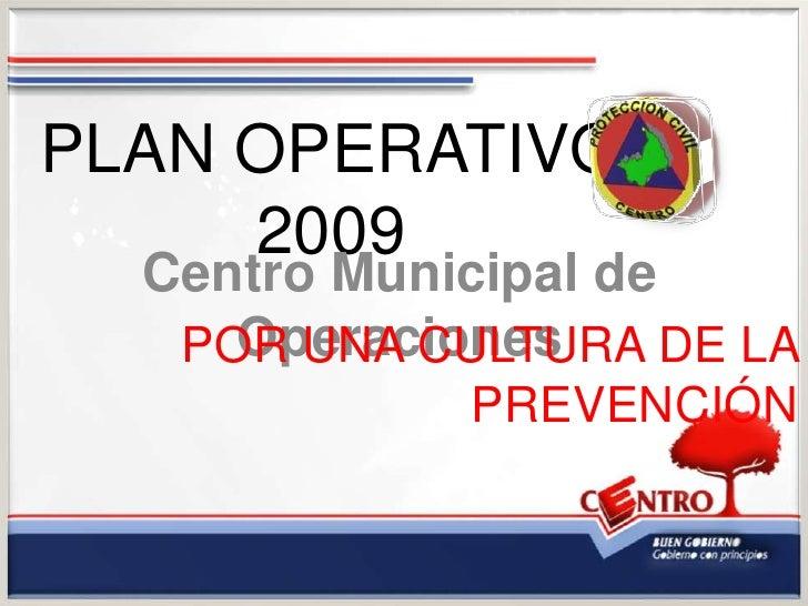 PLAN OPERATIVO      2009   Centro Municipal de      Operaciones    POR UNA CULTURA DE LA             PREVENCIÓN