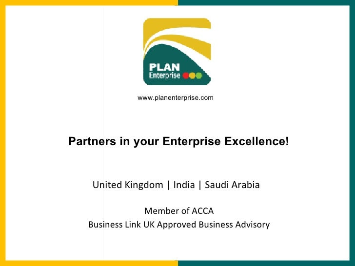 United Kingdom | India | Saudi Arabia Member of ACCA Business Link UK Approved Business Advisory www.planenterprise.com Pa...