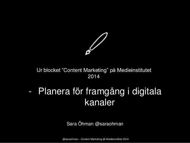 """Ur blocket """"Content Marketing"""" på Medieinstitutet 2014  - Planera för framgång i digitala kanaler Sara Öhman @saraohman @s..."""