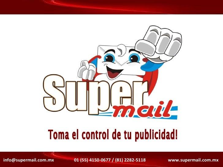 Toma el control de tu publicidad! info@supermail.com.mx  01 (55) 4150-0677 / (81) 2282-5118  www.supermail.com.mx