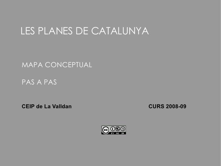 LES PLANES DE CATALUNYA MAPA CONCEPTUAL PAS A PAS CEIP de La Valldan  CURS 2008-09