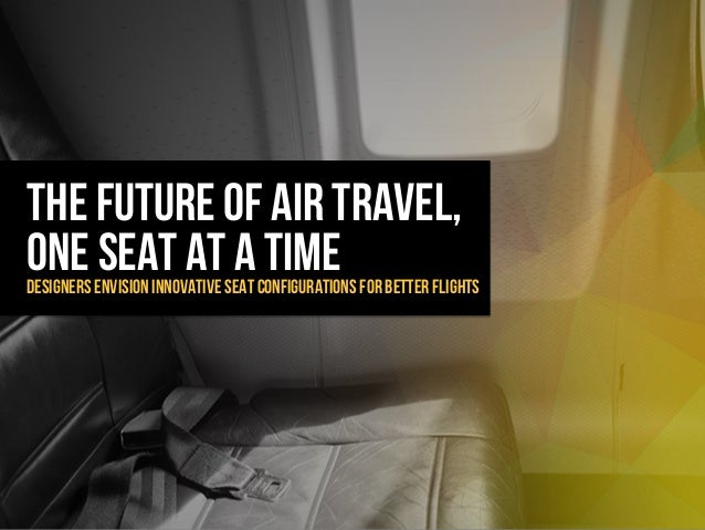 The future of air travel, One seat at a timeDesigners envision innovative seat configurations for better flights