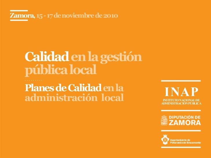 Zamora, 15 - 17 de noviembre de 2010    Calidad en la gestión    pública local    Planes de Calidad en la             I NA...