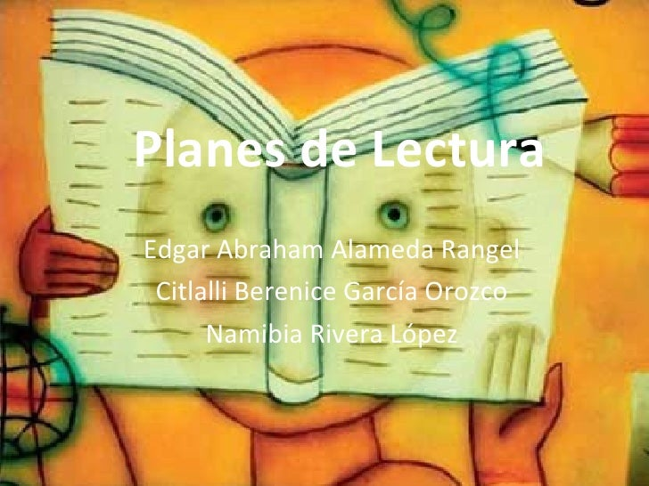 Planes de Lectura Edgar Abraham Alameda Rangel Citlalli Berenice García Orozco Namibia Rivera López