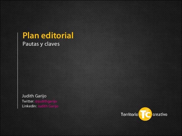 Social Customer Engagement Judith Garijo Twitter: @judithgarijo Linkedin: Judith Garijo Plan editorial Pautas y claves