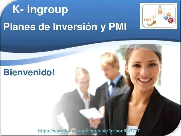 K- ingroup Planes de Inversión y PMI    Bienvenido!            https://www.k-ingroup.com/plan/?r=bonilla7777