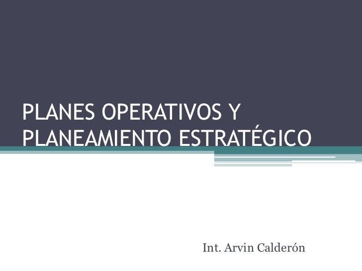 PLANES OPERATIVOS Y PLANEAMIENTO ESTRATÉGICO                  Int. Arvin Calderón