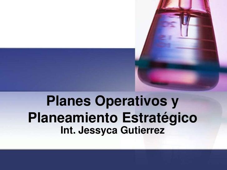 Planes Operativos y PlaneamientoEstratégico<br />Int. Jessyca Gutierrez<br />