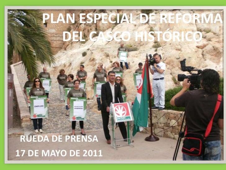 PLAN ESPECIAL DE REFORMA DEL CASCO HISTÓRICO<br />RUEDA DE PRENSA <br />17 DE MAYO DE 2011<br />