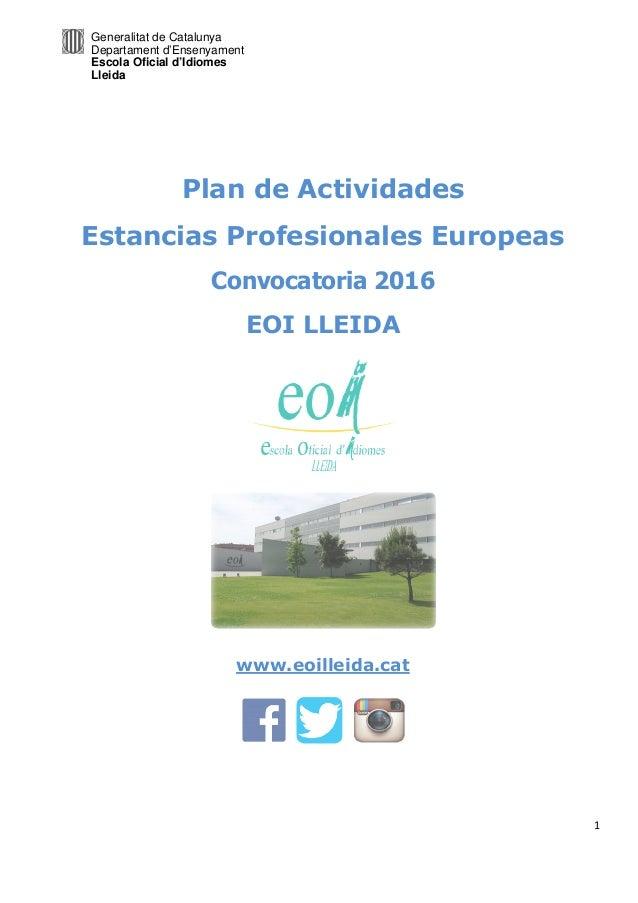 Generalitat de Catalunya Departament d'Ensenyament Escola Oficial d'Idiomes Lleida 1 Plan de Actividades Estancias Profesi...