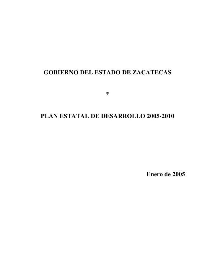 GOBIERNO DEL ESTADO DE ZACATECAS                    *   PLAN ESTATAL DE DESARROLLO 2005-2010                              ...