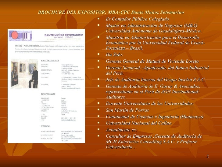 BROCHURE DEL EXPOSITOR: MBA-CPC Dante Muñoz Sotomarino <ul><li>Es Contador Público Colegiado  </li></ul><ul><li>Master en ...