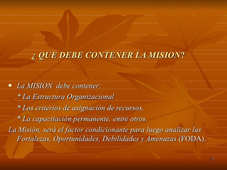 ¿ QUE DEBE CONTENER LA MISION ? <ul><li>La MISION  debe contener: </li></ul><ul><li>* La Estructura Organizacional  </li><...