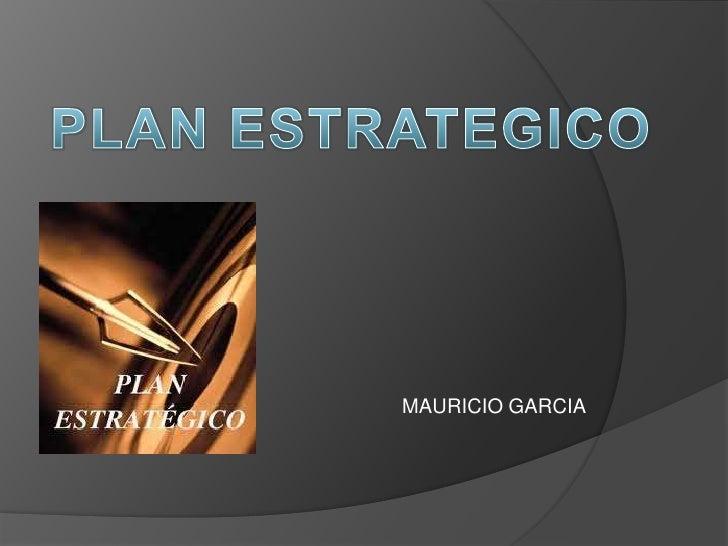 PLAN ESTRATEGICO<br />MAURICIO GARCIA<br />
