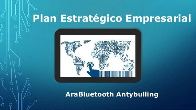 Plan Estratégico Empresarial AraBluetooth Antybulling