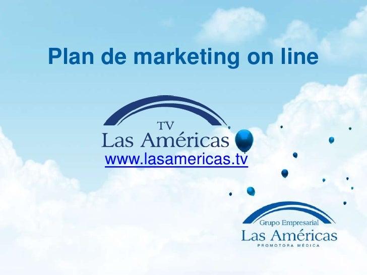 Plan de marketing on line     www.lasamericas.tv