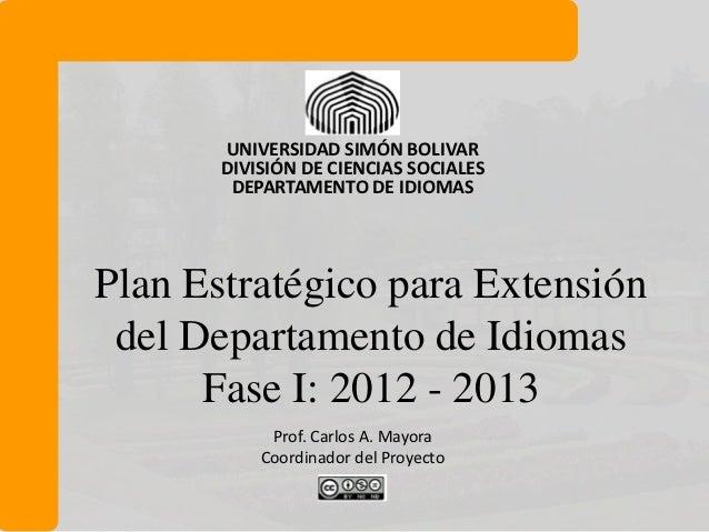 UNIVERSIDAD SIMÓN BOLIVAR       DIVISIÓN DE CIENCIAS SOCIALES        DEPARTAMENTO DE IDIOMASPlan Estratégico para Extensió...