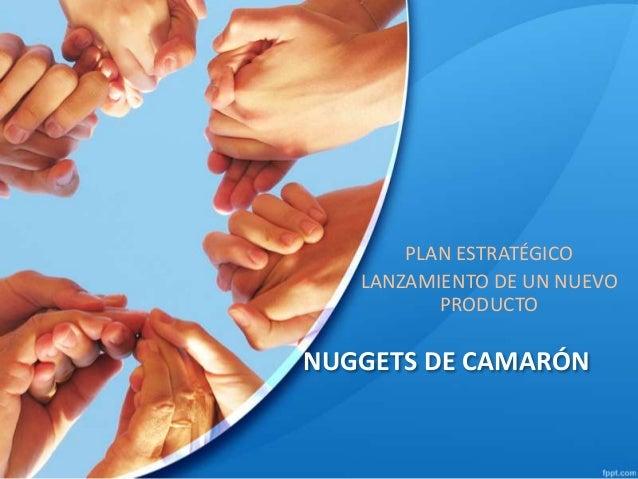 PLAN ESTRATÉGICO LANZAMIENTO DE UN NUEVO PRODUCTO  NUGGETS DE CAMARÓN