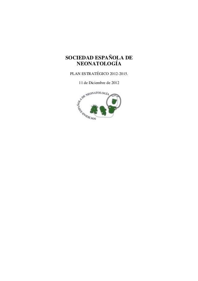 SOCIEDAD ESPAÑOLA DE   NEONATOLOGÍA PLAN ESTRATÉGICO 2012-2015.     11 de Diciembre de 2012