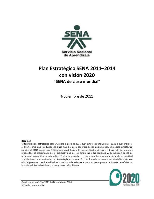 """Plan Estratégico SENA 2011-2014 con visión 2020 SENA de clase mundial 1 Plan Estratégico SENA 2011–2014 con visión 2020 """"S..."""