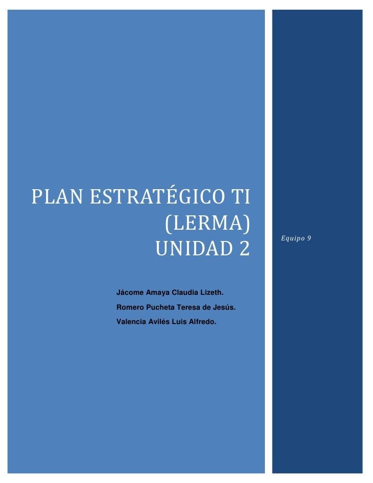 """Plan estratÉgico ti (lerma)                    unidad 2Equipo 9Contenido TOC o """"1-3"""" h z u PLAN ESTRATÉGICO TECNOLÓGICO PA..."""