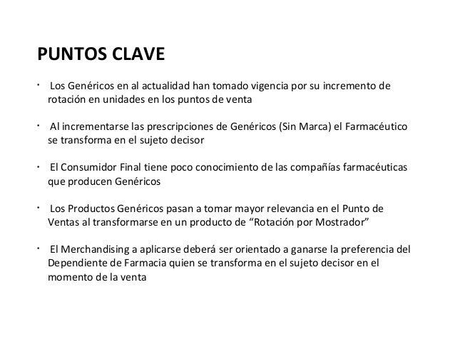 PUNTOS CLAVE•     Los Genéricos en al actualidad han tomado vigencia por su incremento de    rotación en unidades en los p...