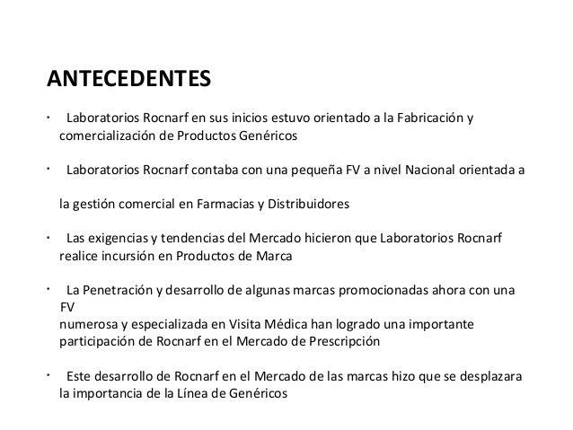 ANTECEDENTES•     Laboratorios Rocnarf en sus inicios estuvo orientado a la Fabricación y    comercialización de Productos...