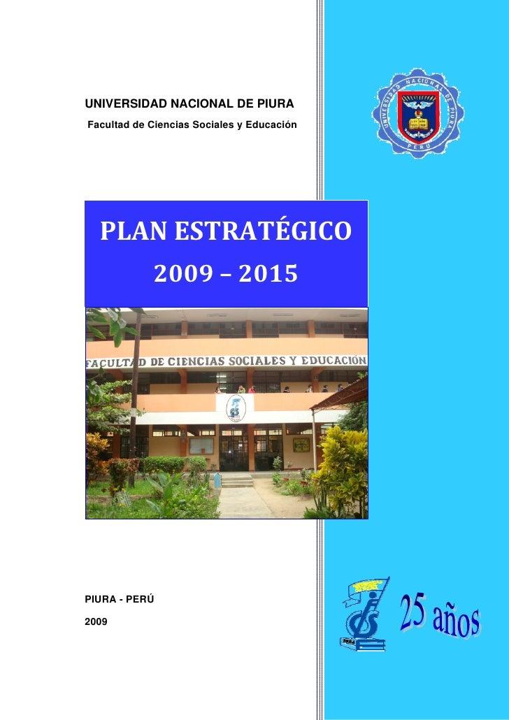 UNIVERSIDAD NACIONAL DE PIURA Facultad de Ciencias Sociales y Educación       PLANESTRATÉGICO             2009–2015  ...