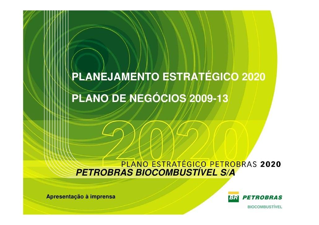 PLANEJAMENTO ESTRATÉGICO 2020          PLANO DE NEGÓCIOS 2009-13              PETROBRAS BIOCOMBUSTÍVEL S/A  Apresentação à...